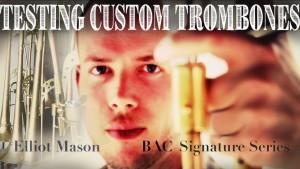 elliot mason bac custom trombones testing